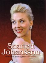 Scarlett Johansson : The Illustrated Biography : Portrait of a Rising Star - Chris Roberts