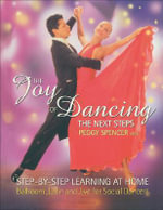 The Joy of Dancing: The Next Steps : Ballroom, Latin and Rock/Jive for Social Dancers - Peggy Spencer