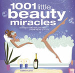 1001 Little Beauty Miracles : Secrets and Solutions, from Head to Toe - Esme Floyd