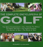 The Complete Encyclopedia of Golf : The Great Championships. Golf Around the World. The Great Golfers. The Famous Courses. The History of Golf. The Rules of Golf. - Ted Barrett
