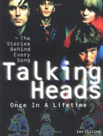 Talking Heads - Once in a Lifetime : The Stories Behind Every Song - Ian Gittins