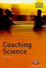 Coaching Science : Active Learning in Sport - Dan A. Gordon