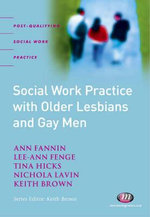 Social Work Practice with Older Lesbians and Gay Men : Developing Practice with Older Lesbians and Gay Men - Ann Fannin