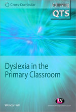 Dyslexia in the Primary Classroom : Achieving Qts Cross-Curricular Strand - Wendy Hall