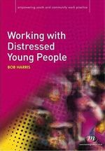 Working with Distressed Young People : Empowering Youth and Community Work Practiceylm - Bob Harris
