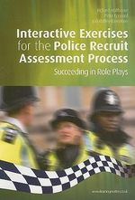 Interactive Exercises for the Police Recruit Assessment Process : Succeeding at Role Plays - Richard Malthouse