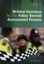 Written Exercises for the Police Recruit Assessment Process : Practical Policing Skills - Richard Malthouse