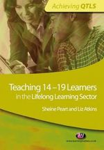 Teaching 14-19 Learners in the Lifelong Learning Sector : Achieving QTLS - Sheine Peart