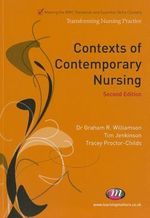 Contexts of Contemporary Nursing : Transforming Nursing Practice - Graham R. Williamson