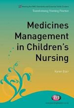 Medicines Management in Children's Nursing : Transforming Nursing Practice - Karen Blair