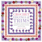 Crochet Edgings & Trims : 150 Designs for Beautiful Decorative Edgings, From Lacy Borders to Bobbles, Braids and Fringes - Susan Smith