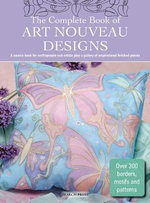 The Complete Book of Art Nouveau Designs : A Source Book for Craftspeople and Artists Plus A Gallery of Inspirational Finished Pieces - Judy Balchin