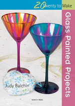 Glass Painted Projects : Twenty To Make - Judy Balchin