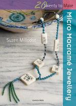 Micro Macrame Jewellery - Suzen Millodot