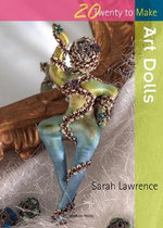 Art Dolls : Twenty to Make - Sarah Lawrence