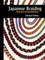 Japanese Braiding : The Craft of Kumihimo - Jacqui Carey
