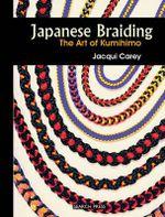 Japanese Braiding : The Craft of Kumihimo - Jacqui Carey