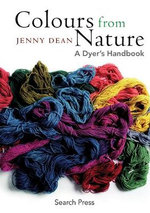Colours from Nature : A Dyer's Handbook - Jenny Dean