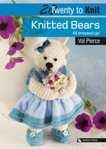 Knitted Bears : All Dressed Up! - Val Pierce