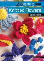 Knitted Flowers - Susie Johns
