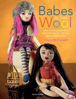 Babes in the Wool : How to Knit Beautiful Fashion Dolls, Clothes & Accessories - Fiona McDonald