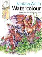 Fantasy Art in Watercolour : Painting Fairies, Dragons, Unicorns & Angels - Paul Bryn Davies