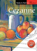 Cezanne : Ready to Paint - Michael Sanders