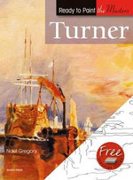 Turner : Ready to Paint the Masters - Noel Gregory