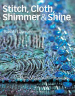 Stitch, Cloth, Shimmer & Shine - Sarah Lawrence
