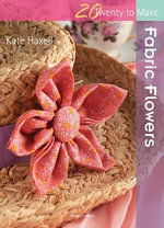 Fabric Flowers : Twenty to Make - Kate Haxell