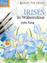 Irises in Watercolour : Ready to Paint - Julie King