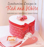 Scandinavian Designs in Red & White : Craft and Sew 55 Beautiful Projects For The Home - Nadja Knab-Leers