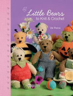 Little Bears to Knit and Crochet - Val Pierce