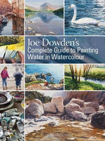 Joe Dowden's Complete Guide to Painting Water in Watercolour - Joe Francis Dowden
