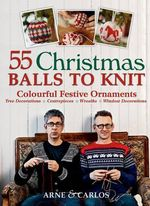 55 Christmas Balls to Knit : Colourful Festive Ornaments - Arne Nerjordet