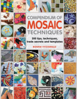 Compendium of Mosaic Techniques : Over 300 Tips, Techniques and Trade Secrets - Bonnie Fitzgerald
