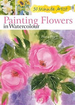 Painting Flowers in Watercolour : 30 Minute Artist - Fiona Peart