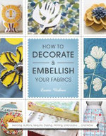 How to Decorate and Embellish Your Fabrics - Laurie Wisbrun