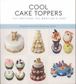 Cool Cake Toppers : Put Anything You Want on a Cake - Amanda Rawlins