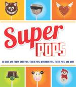 Super Pops : Cake Pops, Cookie Pops, Meringue Pops, Toffee Pops & More... - Tamsin Aston