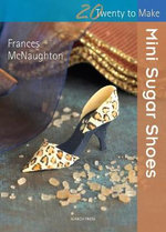 Mini Sugar Shoes - Frances McNaughton