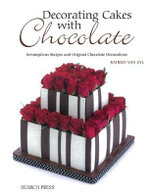 Decorating Cakes with Chocolate : Scrumptious Recipes and Original Chocolate Decorations - Katrien van Zyl