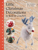 Little Christmas Decorations to Knit & Crochet - Sue Stratford