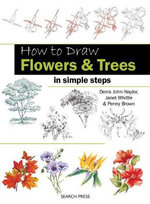 How to Draw Flowers & Trees : in Simple Steps - Denis John-Naylor