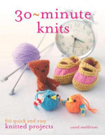 30 Minute Knits : 60 Quick and Easy Knitted Projects - Carol Meldrum