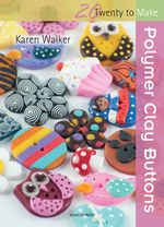 Polymer Clay Buttons : Twenty to Make - Karen Walker