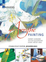 Acrylic Painting : Expert Answers to the Questions Every Artist Asks - Jennifer King