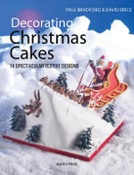 Decorating Christmas Cakes : 14 Spectacular Festive Designs - Paul Bradford