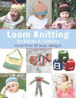 Loom Knitting for Babies & Toddlers : More Than 30 Easy Designs - Isela Phelps