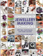 Compendium of Jewellery Making Techniques : 200 Tips, Techniques and Trade Secrets - Xuella Arnold